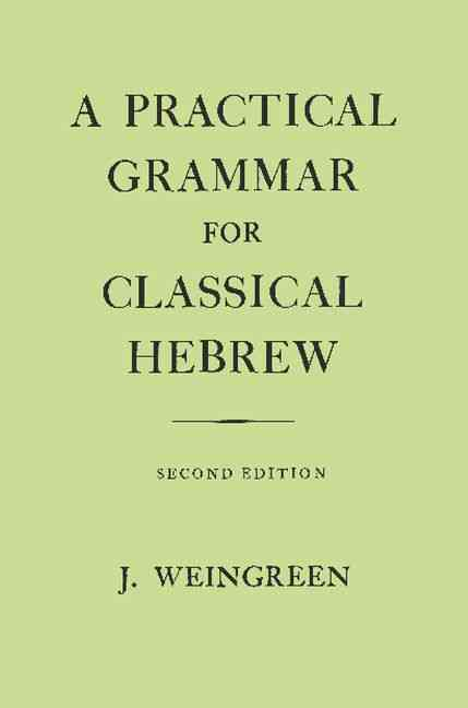 Practical Grammar for Classical Hebrew By Weingreen, Jacob